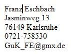 Franz Eschbach, Jaminweg 13, 76149 Karlsruhe, guk_fe@gmx.de